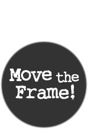 move the frame!